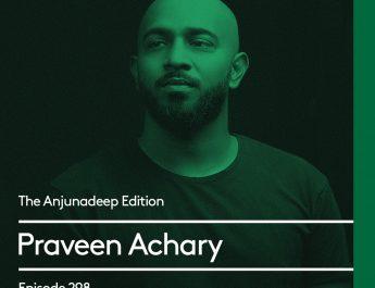 The Anjunadeep Edition 298 with Praveen Achary